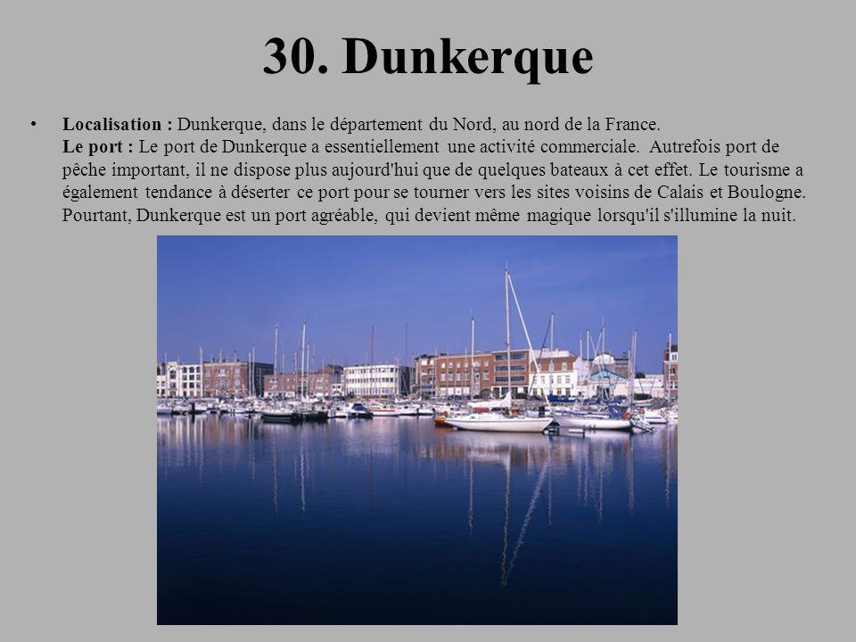 30.Dunkerque Localisation : Dunkerque, dans le département du Nord, au nord de la France.