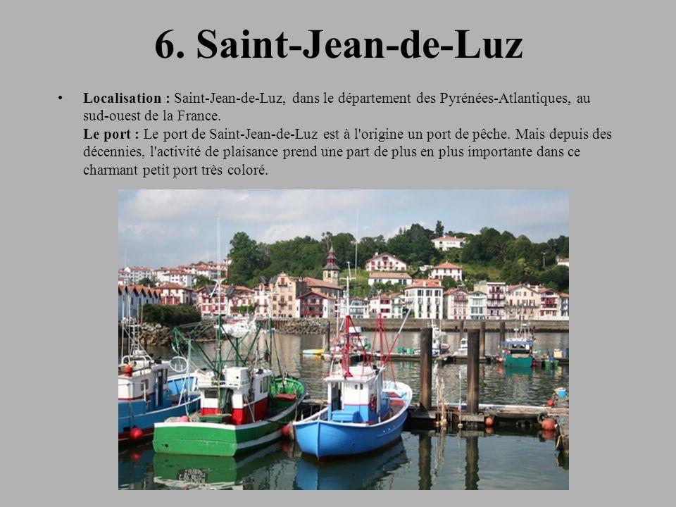 6. Saint-Jean-de-Luz Localisation : Saint-Jean-de-Luz, dans le département des Pyrénées-Atlantiques, au sud-ouest de la France. Le port : Le port de S
