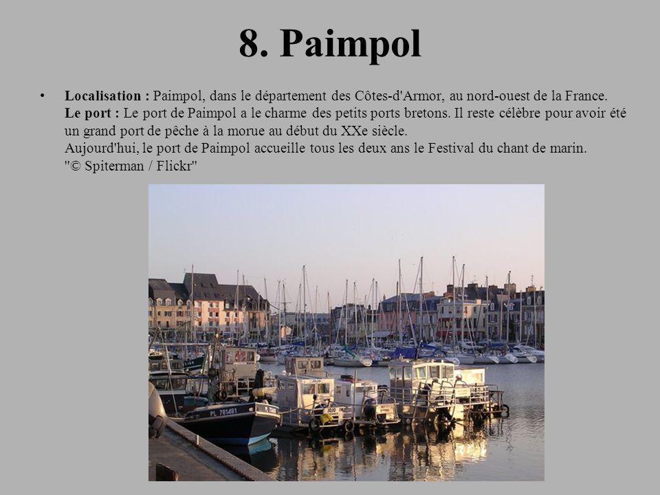 8. Paimpol Localisation : Paimpol, dans le département des Côtes-d'Armor, au nord-ouest de la France. Le port : Le port de Paimpol a le charme des pet