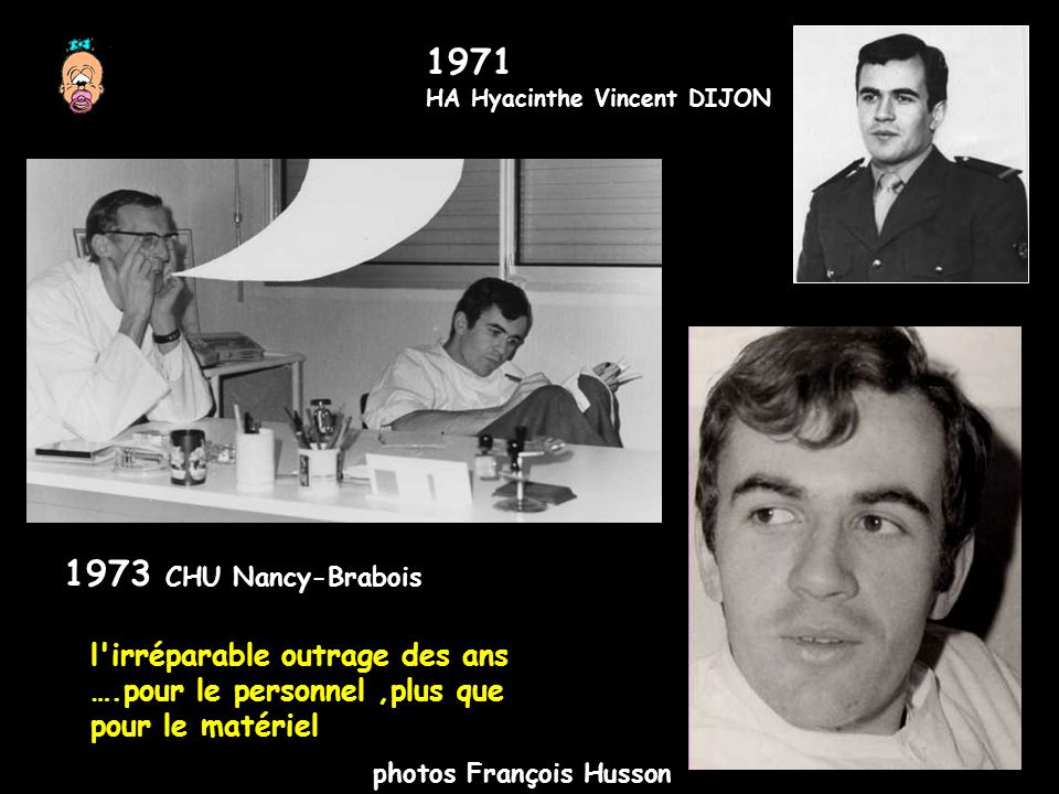 1973 CHU Nancy-Brabois l'irréparable outrage des ans ….pour le personnel,plus que pour le matériel 1971 HA Hyacinthe Vincent DIJON photos François Hus
