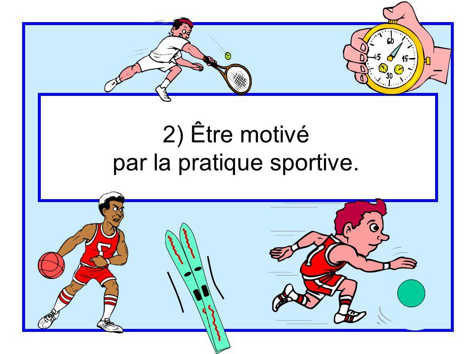 2) Être motivé par la pratique sportive.