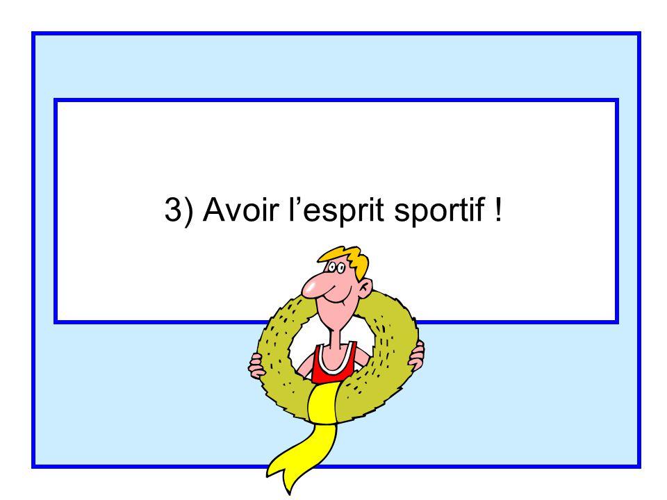 3) Avoir l'esprit sportif !