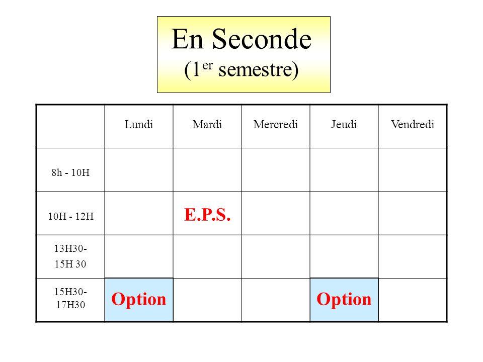 En Seconde (1 er semestre) LundiMardiMercrediJeudiVendredi 8h - 10H 10H - 12H E.P.S.