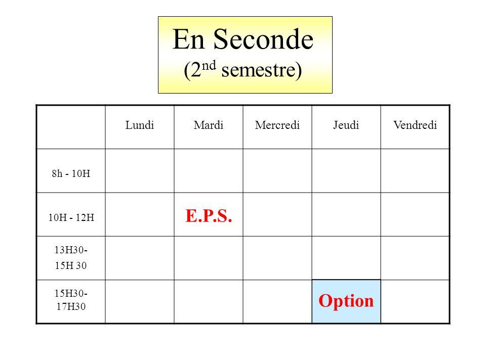 En Seconde (2 nd semestre) LundiMardiMercrediJeudiVendredi 8h - 10H 10H - 12H E.P.S.