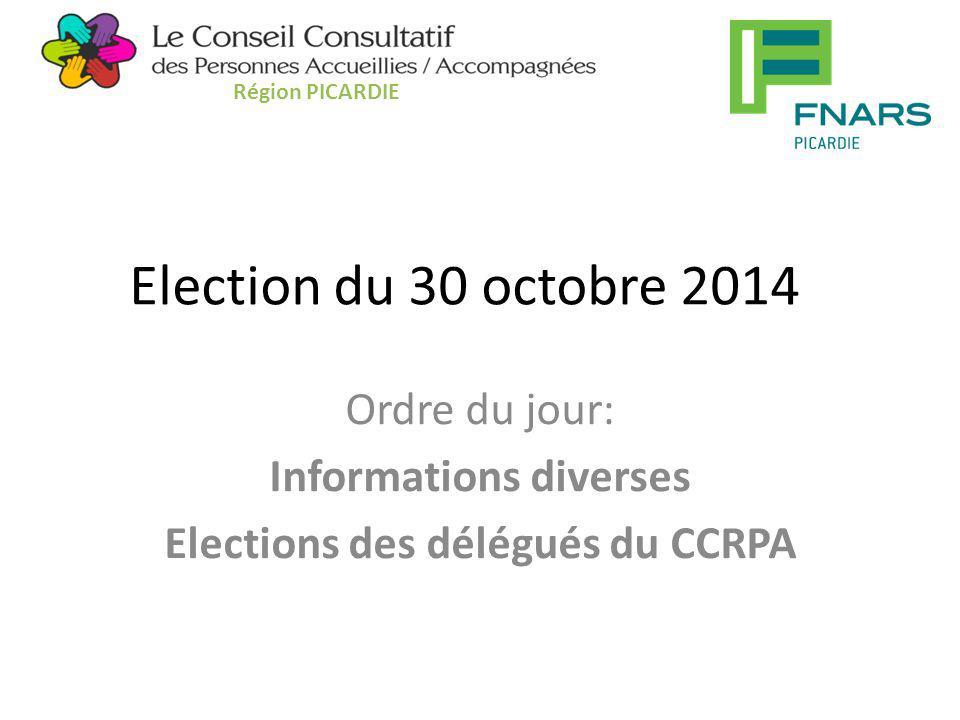 Election du 30 octobre 2014 Ordre du jour: Informations diverses Elections des délégués du CCRPA Région PICARDIE