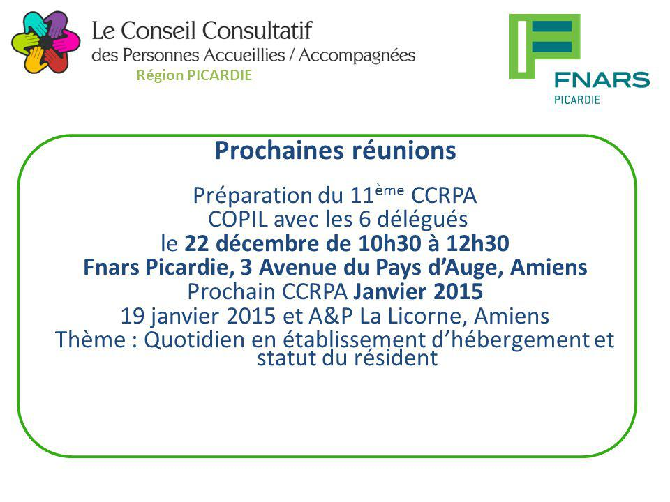 Prochaines réunions Préparation du 11 ème CCRPA COPIL avec les 6 délégués le 22 décembre de 10h30 à 12h30 Fnars Picardie, 3 Avenue du Pays d'Auge, Ami