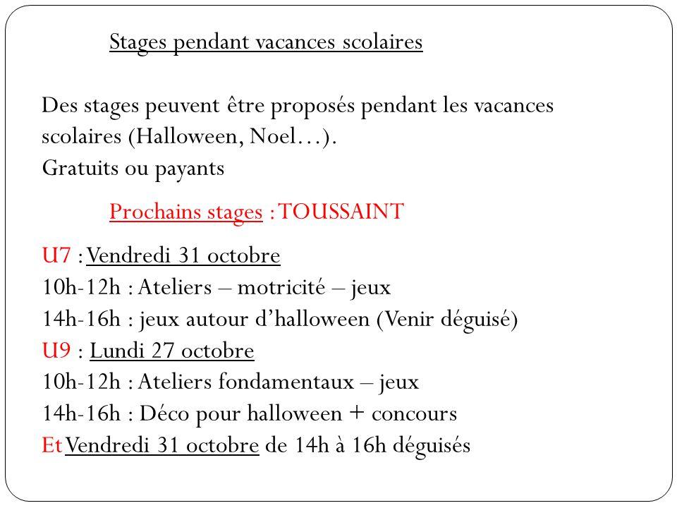 Stages pendant vacances scolaires Des stages peuvent être proposés pendant les vacances scolaires (Halloween, Noel…).