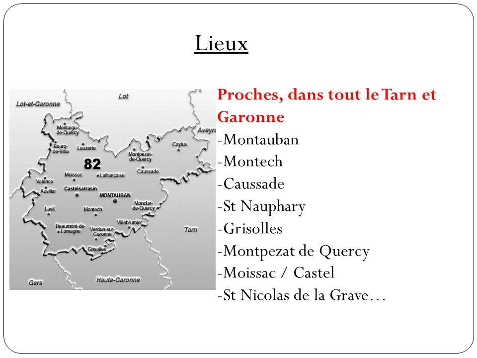 Lieux Proches, dans tout le Tarn et Garonne -Montauban -Montech -Caussade -St Nauphary -Grisolles -Montpezat de Quercy -Moissac / Castel -St Nicolas de la Grave…
