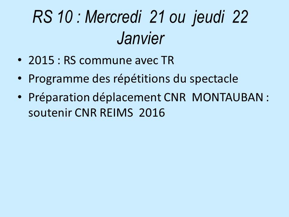 RS 10 : Mercredi 21 ou jeudi 22 Janvier 2015 : RS commune avec TR Programme des répétitions du spectacle Préparation déplacement CNR MONTAUBAN : soutenir CNR REIMS 2016