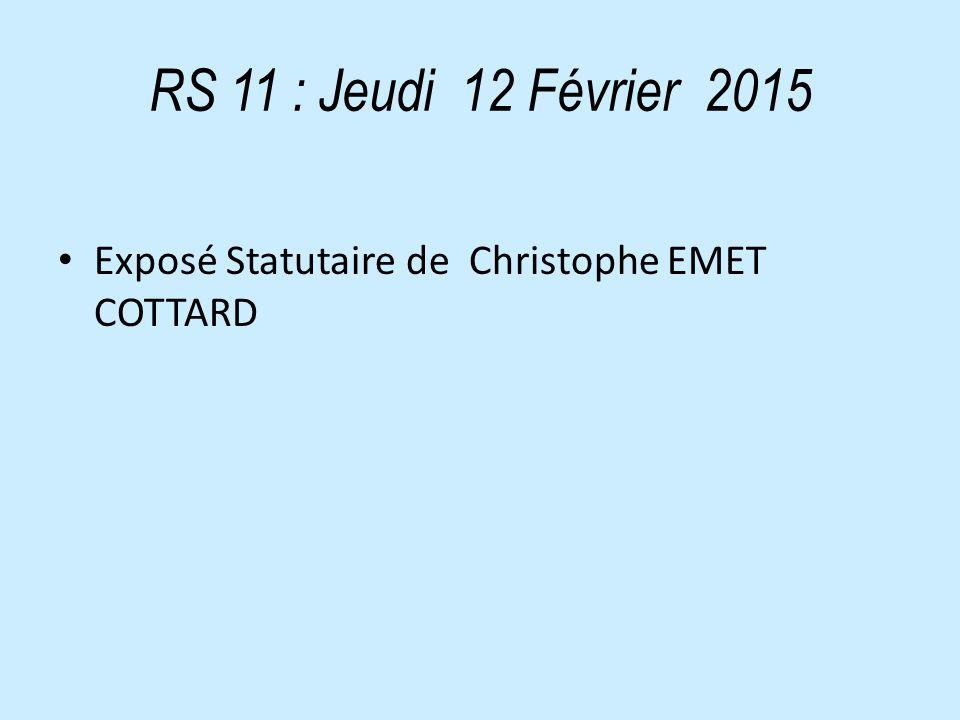 RS 11 : Jeudi 12 Février 2015 Exposé Statutaire de Christophe EMET COTTARD