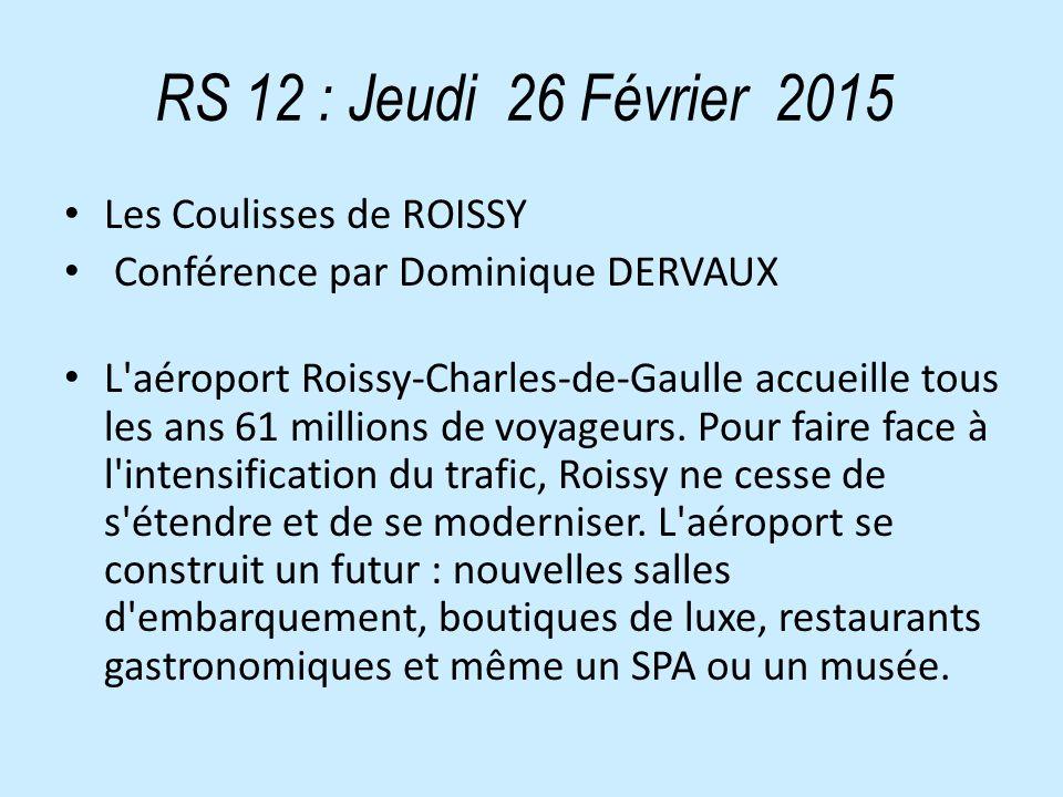 RS 12 : Jeudi 26 Février 2015 Les Coulisses de ROISSY Conférence par Dominique DERVAUX L aéroport Roissy-Charles-de-Gaulle accueille tous les ans 61 millions de voyageurs.