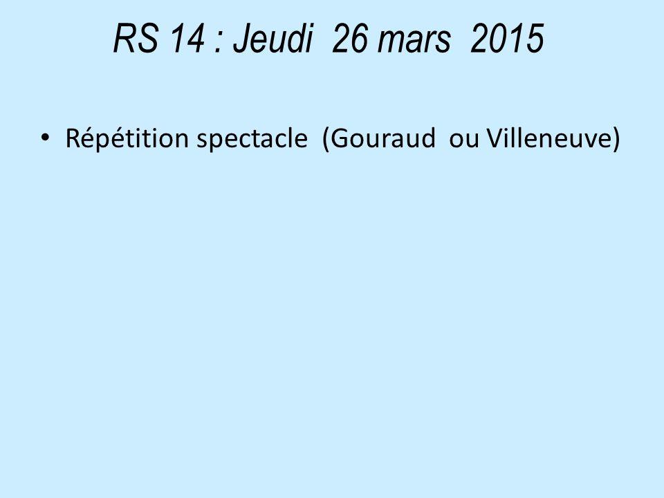 RS 14 : Jeudi 26 mars 2015 Répétition spectacle (Gouraud ou Villeneuve)