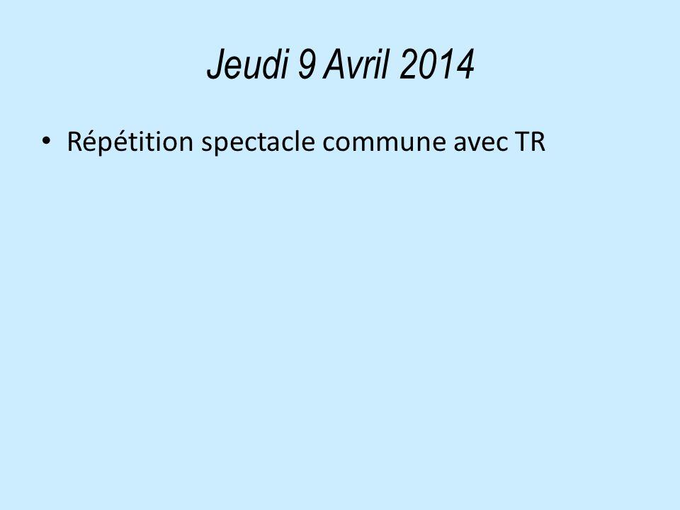 Jeudi 9 Avril 2014 Répétition spectacle commune avec TR