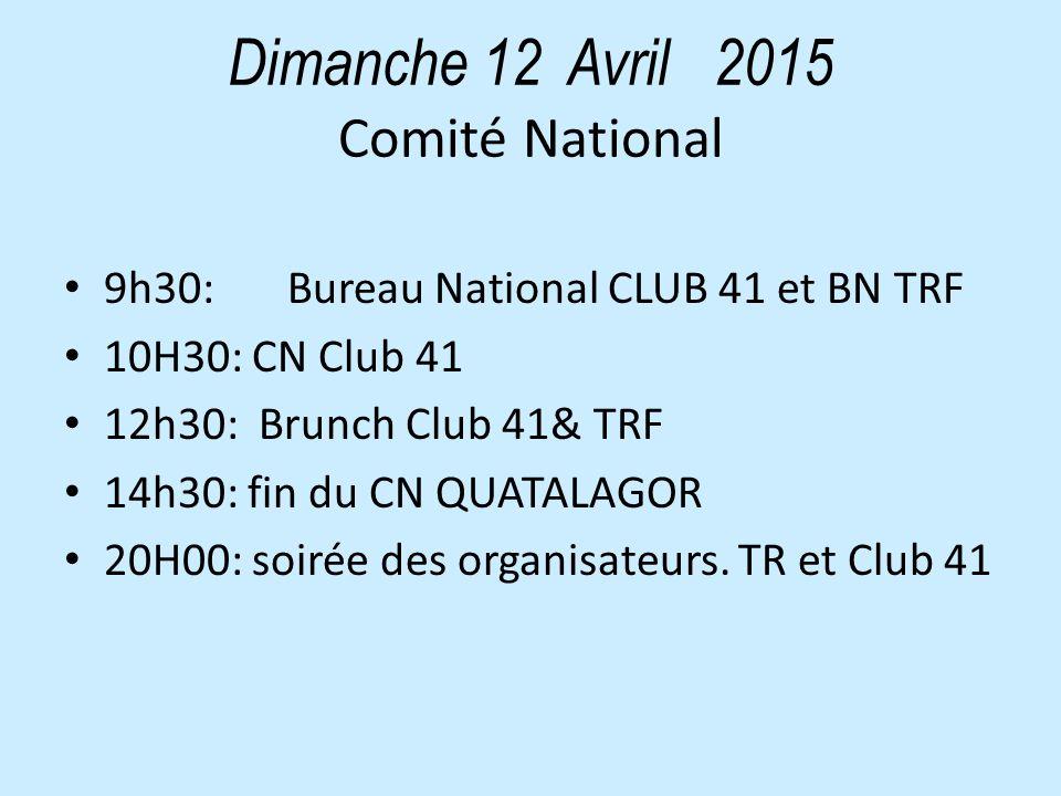 Dimanche 12 Avril 2015 Comité National 9h30: Bureau National CLUB 41 et BN TRF 10H30: CN Club 41 12h30: Brunch Club 41& TRF 14h30: fin du CN QUATALAGOR 20H00: soirée des organisateurs.