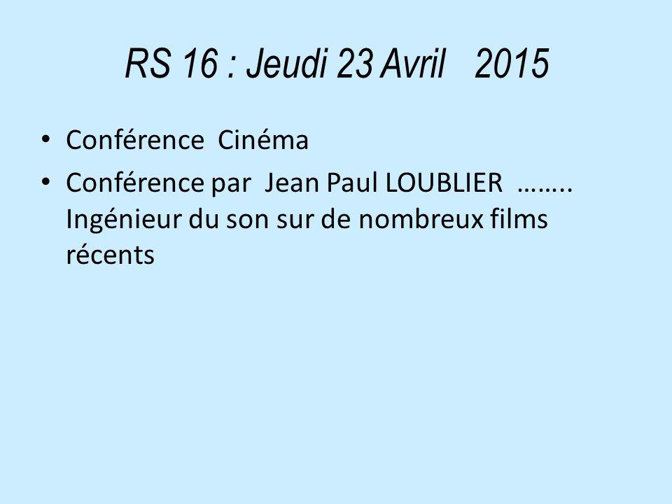 RS 16 : Jeudi 23 Avril 2015 Conférence Cinéma Conférence par Jean Paul LOUBLIER ……..