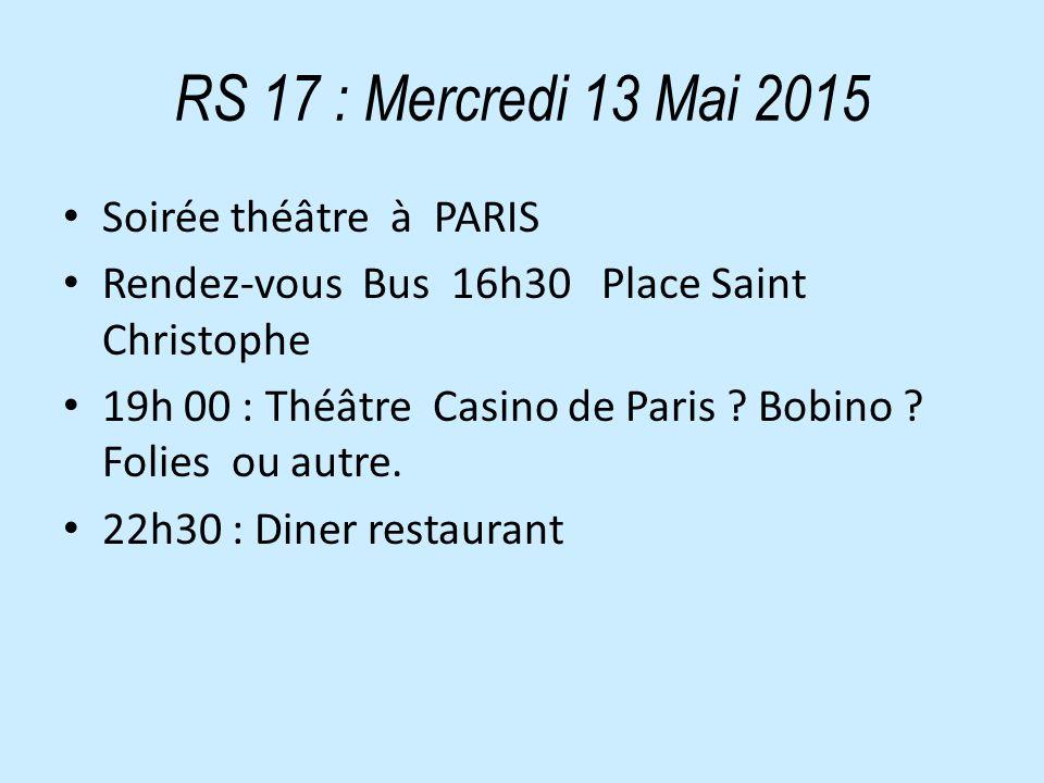 RS 17 : Mercredi 13 Mai 2015 Soirée théâtre à PARIS Rendez-vous Bus 16h30 Place Saint Christophe 19h 00 : Théâtre Casino de Paris .
