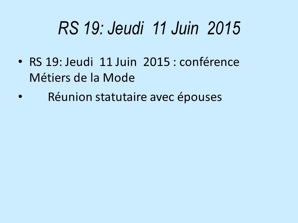 RS 19: Jeudi 11 Juin 2015 RS 19: Jeudi 11 Juin 2015 : conférence Métiers de la Mode Réunion statutaire avec épouses