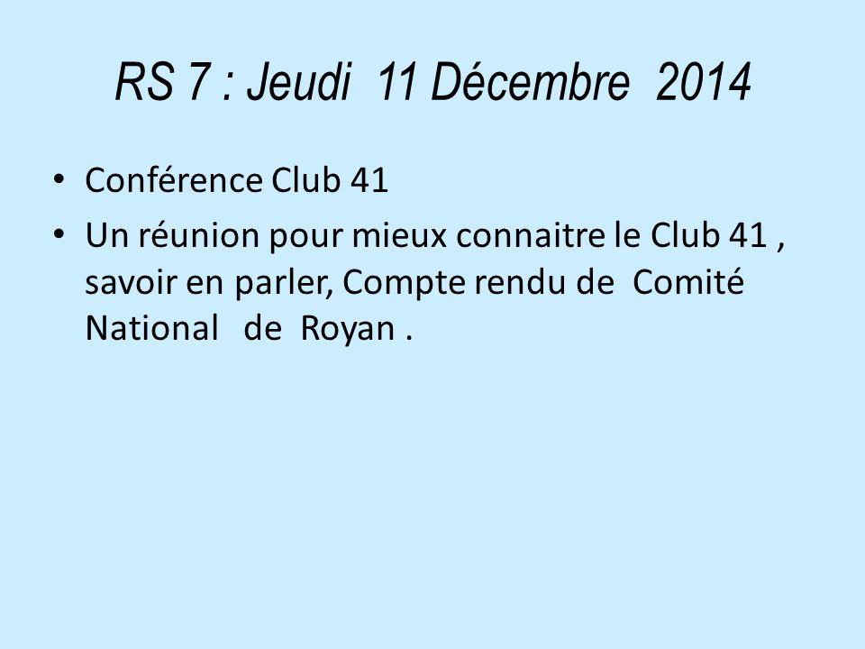 RS 7 : Jeudi 11 Décembre 2014 Conférence Club 41 Un réunion pour mieux connaitre le Club 41, savoir en parler, Compte rendu de Comité National de Royan.