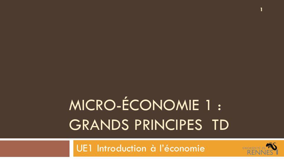MICRO-ÉCONOMIE 1 : GRANDS PRINCIPES TD UE1 Introduction à l'économie 1