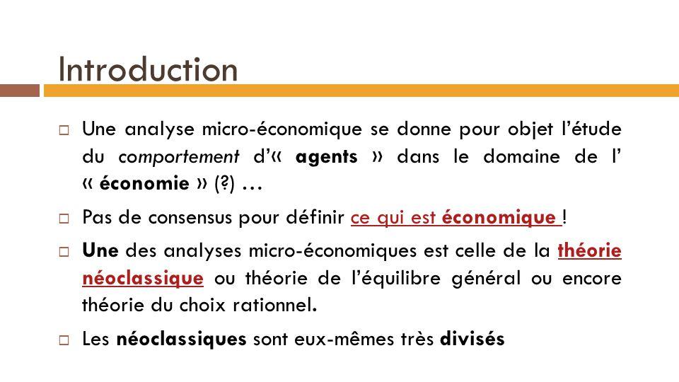 Introduction  Une analyse micro-économique se donne pour objet l'étude du comportement d'« agents » dans le domaine de l' « économie » (?) …  Pas de