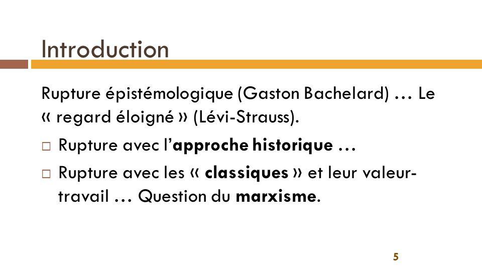 Introduction 5 Rupture épistémologique (Gaston Bachelard) … Le « regard éloigné » (Lévi-Strauss).  Rupture avec l'approche historique …  Rupture ave