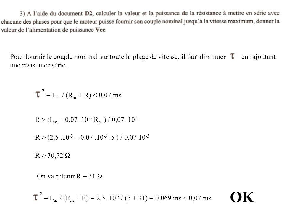 Pour fournir le couple nominal sur toute la plage de vitesse, il faut diminuer en rajoutant une résistance série. ' = L m / (R m + R) < 0,07 ms R > (L