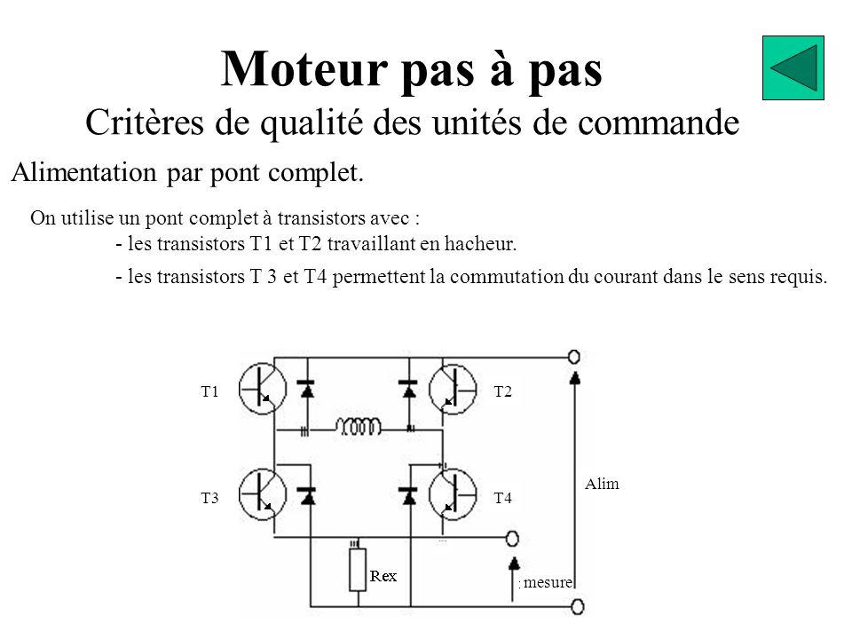 Moteur pas à pas Critères de qualité des unités de commande On utilise un pont complet à transistors avec : - les transistors T1 et T2 travaillant en