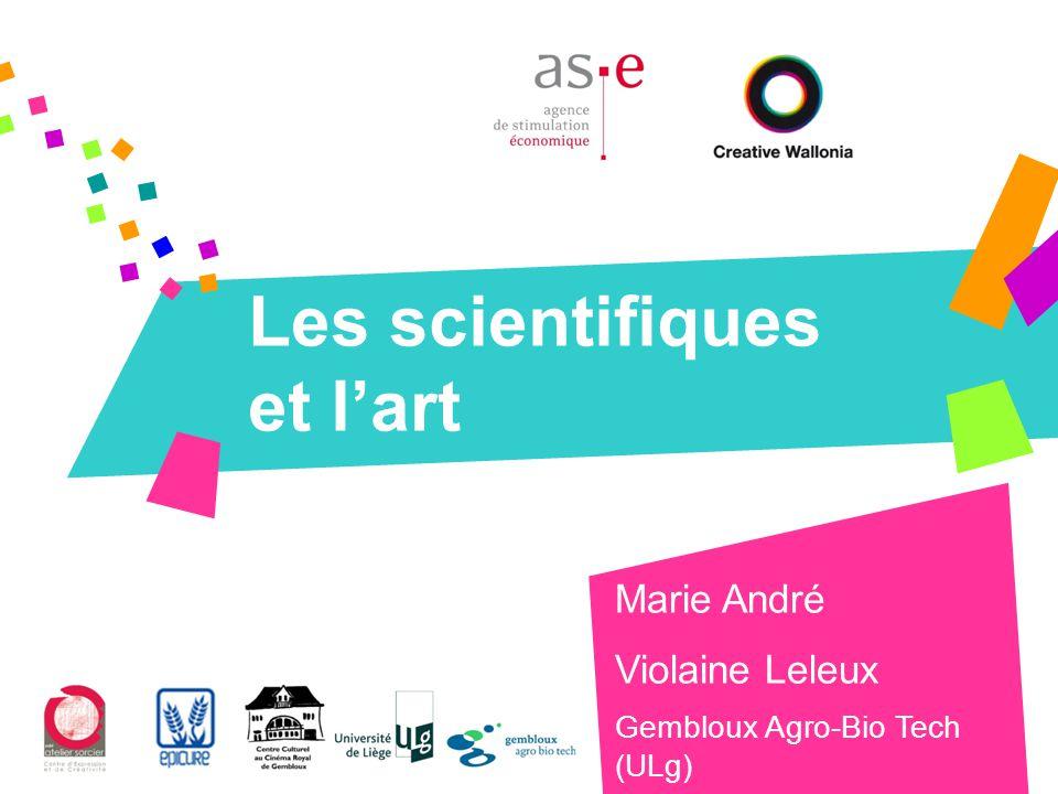 Les scientifiques et l'art Marie André Violaine Leleux Gembloux Agro-Bio Tech (ULg)