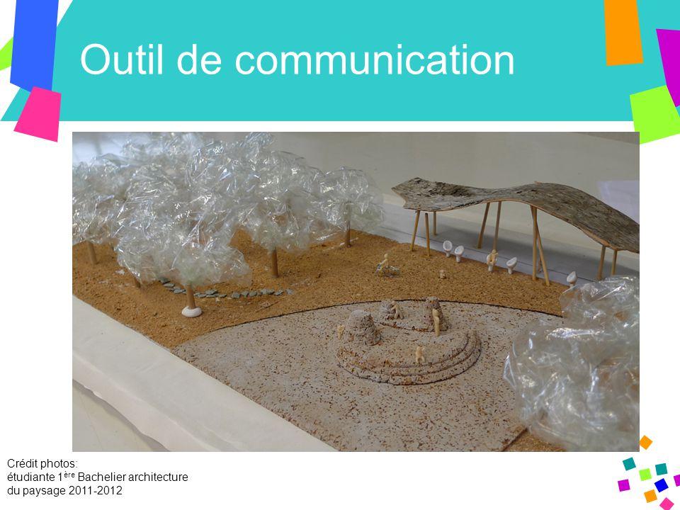 Outil de communication Crédit photos: étudiante 1 ère Bachelier architecture du paysage 2011-2012