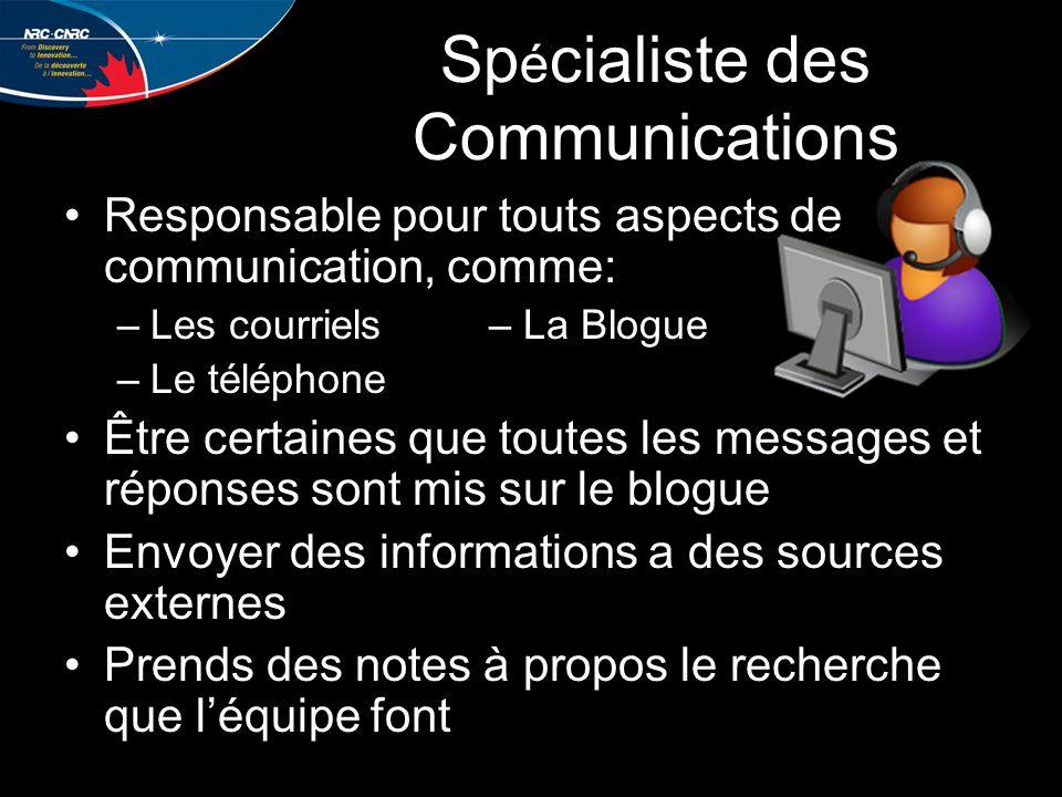 Sp é cialiste des Communications Responsable pour touts aspects de communication, comme: –Les courriels –Le téléphone Être certaines que toutes les messages et réponses sont mis sur le blogue Envoyer des informations a des sources externes Prends des notes à propos le recherche que l'équipe font – La Blogue