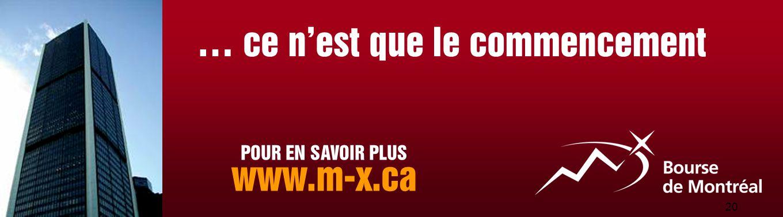 20 … ce n'est que le commencement POUR EN SAVOIR PLUS www.m-x.ca