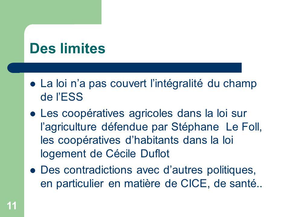 11 Des limites La loi n'a pas couvert l'intégralité du champ de l'ESS Les coopératives agricoles dans la loi sur l'agriculture défendue par Stéphane L