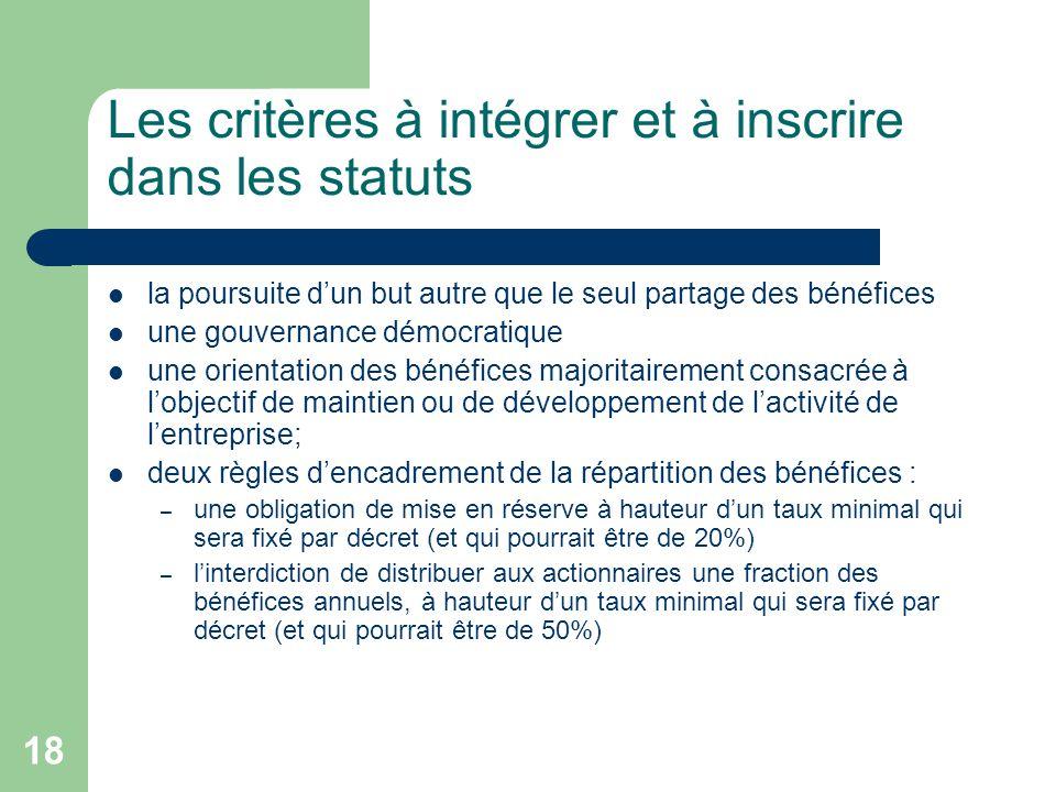 18 Les critères à intégrer et à inscrire dans les statuts la poursuite d'un but autre que le seul partage des bénéfices une gouvernance démocratique u