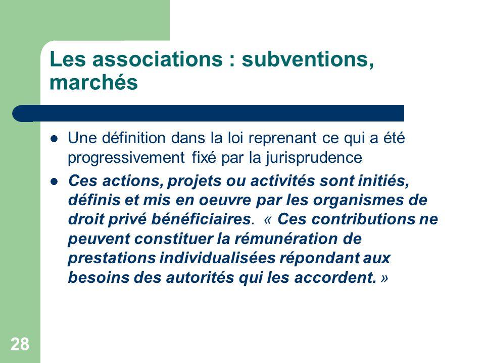 28 Les associations : subventions, marchés Une définition dans la loi reprenant ce qui a été progressivement fixé par la jurisprudence Ces actions, pr