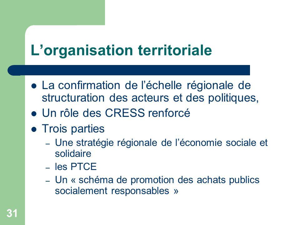 31 L'organisation territoriale La confirmation de l'échelle régionale de structuration des acteurs et des politiques, Un rôle des CRESS renforcé Trois