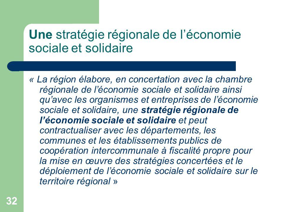 32 Une stratégie régionale de l'économie sociale et solidaire « La région élabore, en concertation avec la chambre régionale de l'économie sociale et