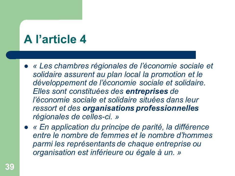 39 A l'article 4 « Les chambres régionales de l'économie sociale et solidaire assurent au plan local la promotion et le développement de l'économie so