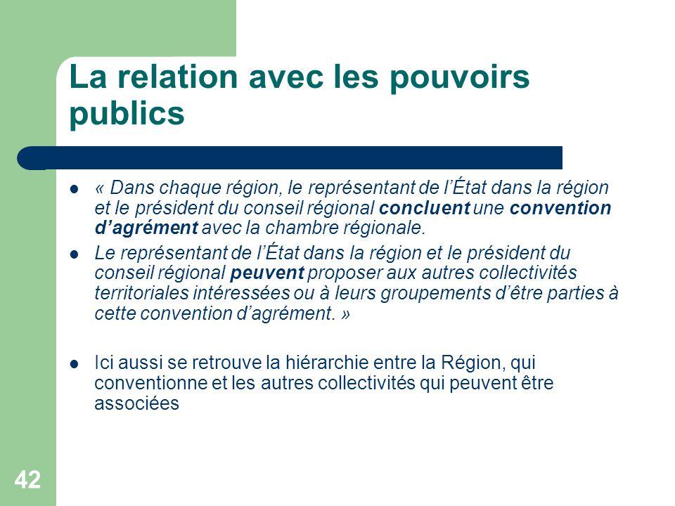 42 La relation avec les pouvoirs publics « Dans chaque région, le représentant de l'État dans la région et le président du conseil régional concluent