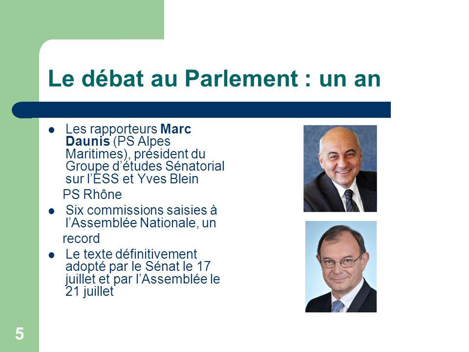 5 Le débat au Parlement : un an Les rapporteurs Marc Daunis (PS Alpes Maritimes), président du Groupe d'études Sénatorial sur l'ESS et Yves Blein PS R
