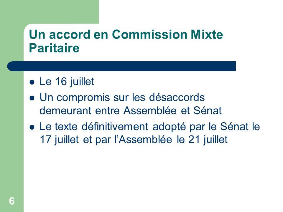6 Un accord en Commission Mixte Paritaire Le 16 juillet Un compromis sur les désaccords demeurant entre Assemblée et Sénat Le texte définitivement ado