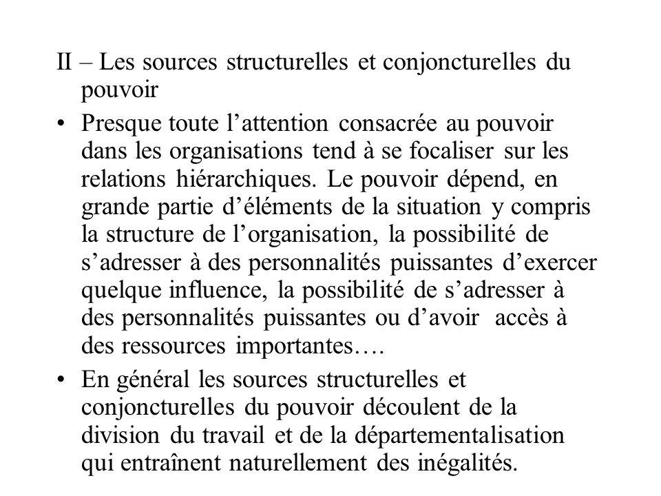 II – Les sources structurelles et conjoncturelles du pouvoir Presque toute l'attention consacrée au pouvoir dans les organisations tend à se focaliser