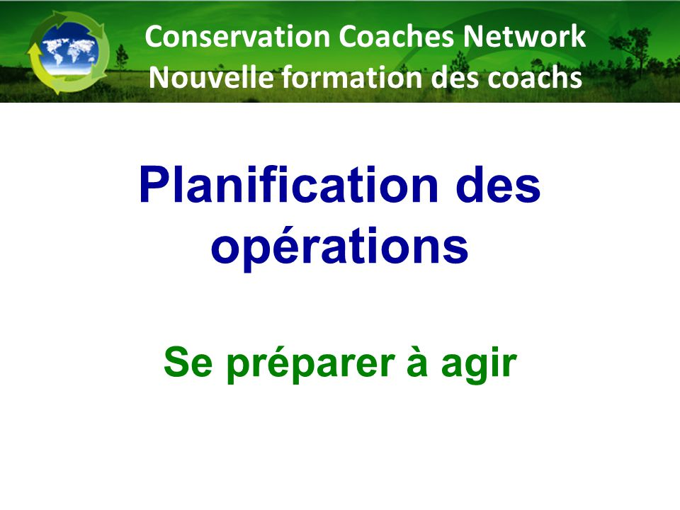 Planification des opérations Se préparer à agir Conservation Coaches Network Nouvelle formation des coachs