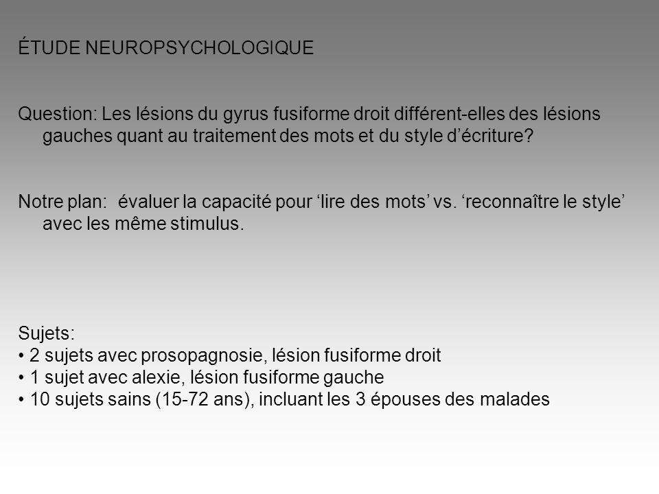 ÉTUDE NEUROPSYCHOLOGIQUE Question: Les lésions du gyrus fusiforme droit différent-elles des lésions gauches quant au traitement des mots et du style d