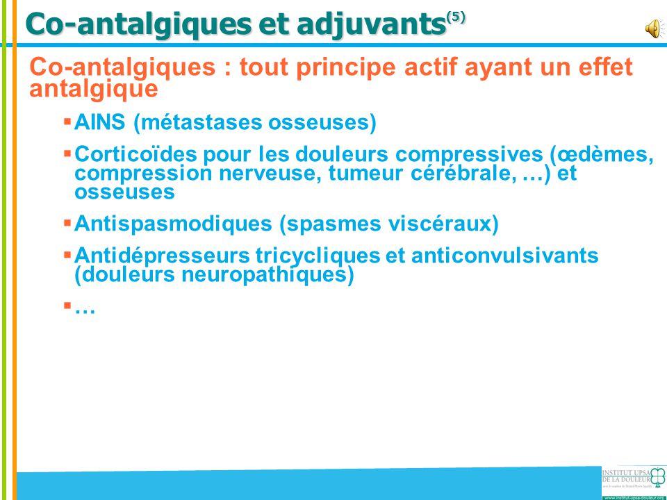 Co-antalgiques et adjuvants (5) Co-antalgiques : tout principe actif ayant un effet antalgique  AINS (métastases osseuses)  Corticoïdes pour les dou