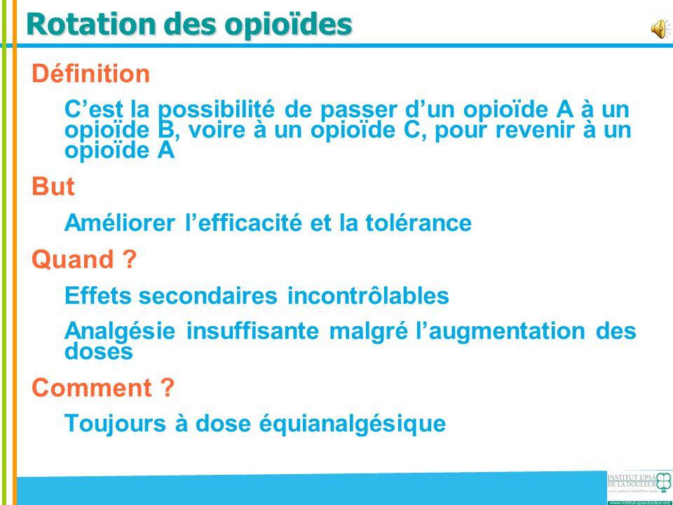 Rotation des opioïdes Définition C'est la possibilité de passer d'un opioïde A à un opioïde B, voire à un opioïde C, pour revenir à un opioïde A But A