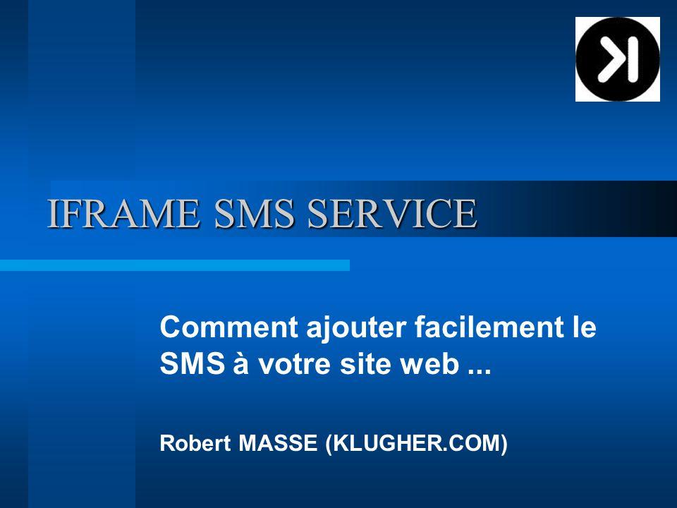 IFRAME SMS SERVICE Comment ajouter facilement le SMS à votre site web... Robert MASSE (KLUGHER.COM)