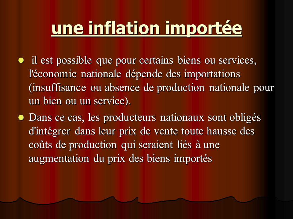 une inflation importée il est possible que pour certains biens ou services, l'économie nationale dépende des importations (insuffisance ou absence de