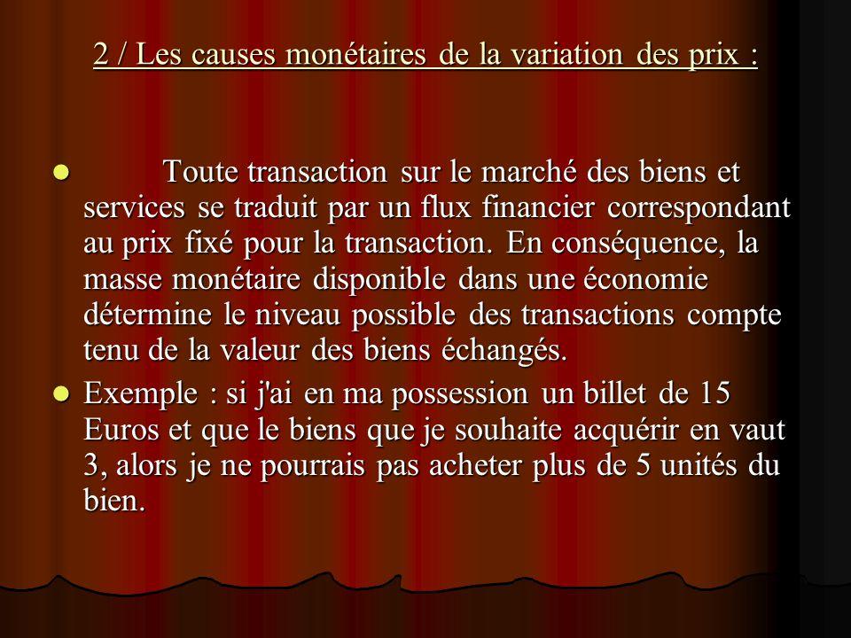 2 / Les causes monétaires de la variation des prix : Toute transaction sur le marché des biens et services se traduit par un flux financier correspond