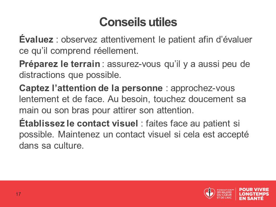 Conseils utiles Évaluez : observez attentivement le patient afin d'évaluer ce qu'il comprend réellement. Préparez le terrain : assurez-vous qu'il y a