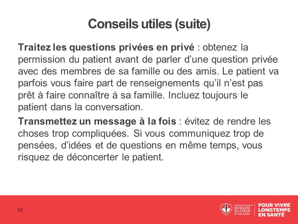 Conseils utiles (suite) Traitez les questions privées en privé : obtenez la permission du patient avant de parler d'une question privée avec des membr